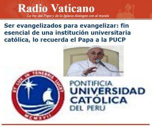 """El Papa le recuerda a la PUCP su desafío católico: """"ser evangelizadospara evangelizar"""""""