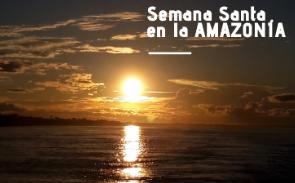 Semana Santa en la Amazonía