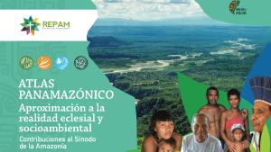 REPAM publica Atlas Panamazónico: Aproximación a la realidad eclesial y socioambiental